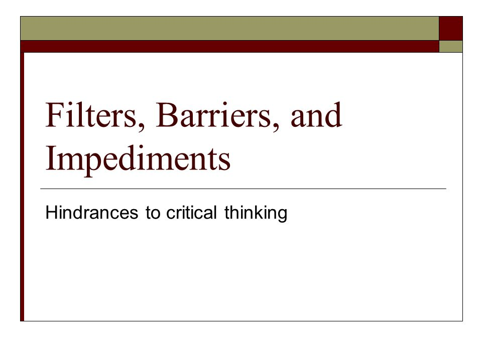 Filters, Barriers, and Impediments