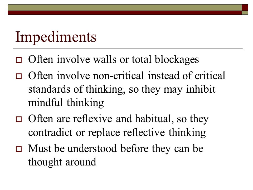 Impediments Often involve walls or total blockages