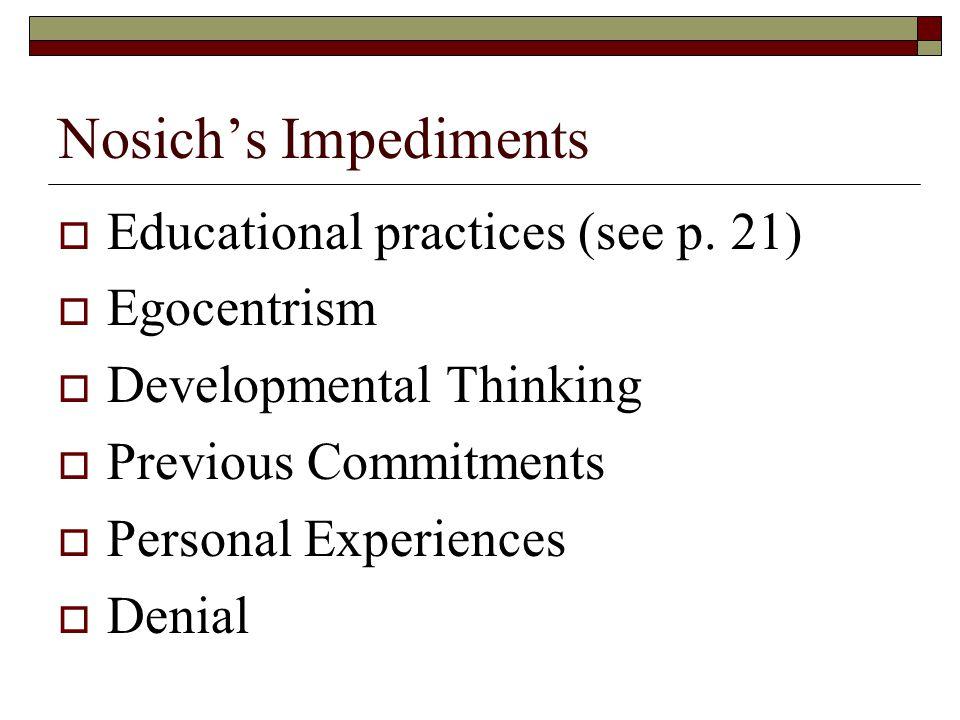Nosich's Impediments Educational practices (see p. 21) Egocentrism