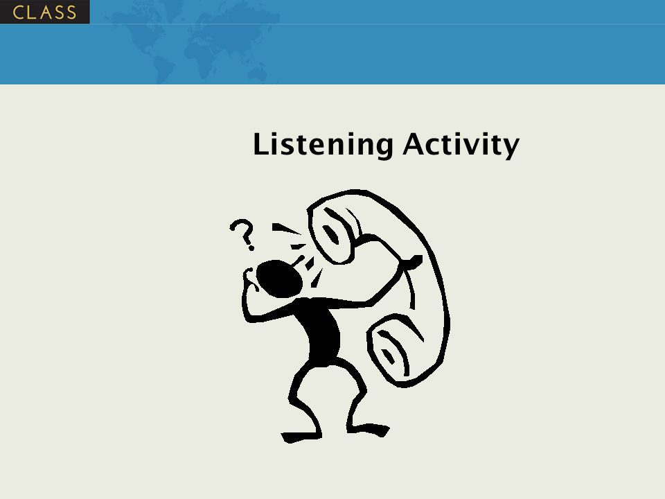 Listening Activity NOTE: This activity should take 10-15 minutes total.