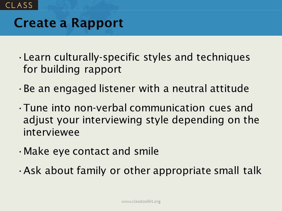 Create a Rapport Learn culturally-specific styles and techniques for building rapport. Be an engaged listener with a neutral attitude.