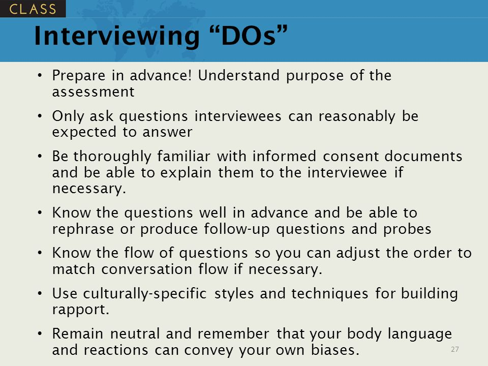 Interviewing DOs Prepare in advance! Understand purpose of the assessment. Only ask questions interviewees can reasonably be expected to answer.