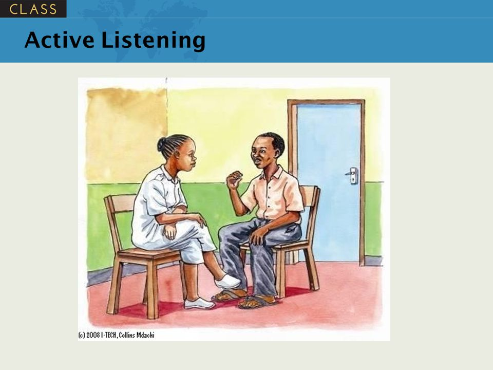 Active Listening ASK participants: How do you know when someone is actively listening to you Possible answers include: