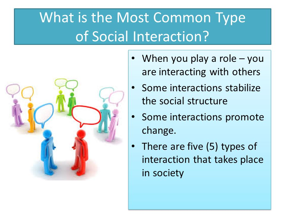 What is the Most Common Type of Social Interaction