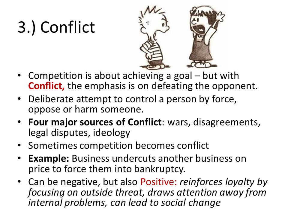 3.) Conflict Competition is about achieving a goal – but with Conflict, the emphasis is on defeating the opponent.