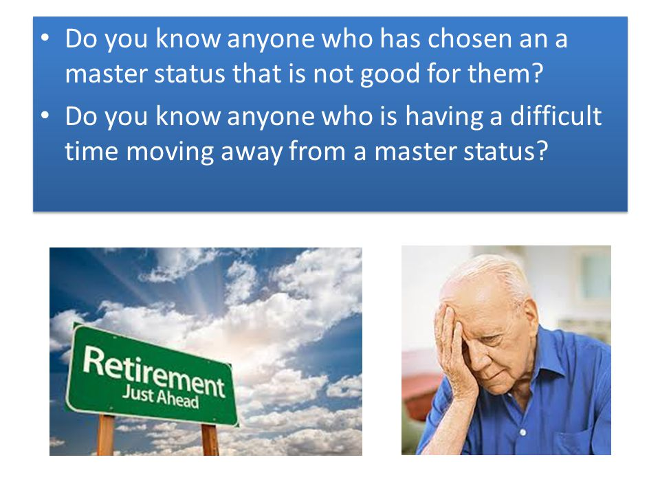 Do you know anyone who has chosen an a master status that is not good for them