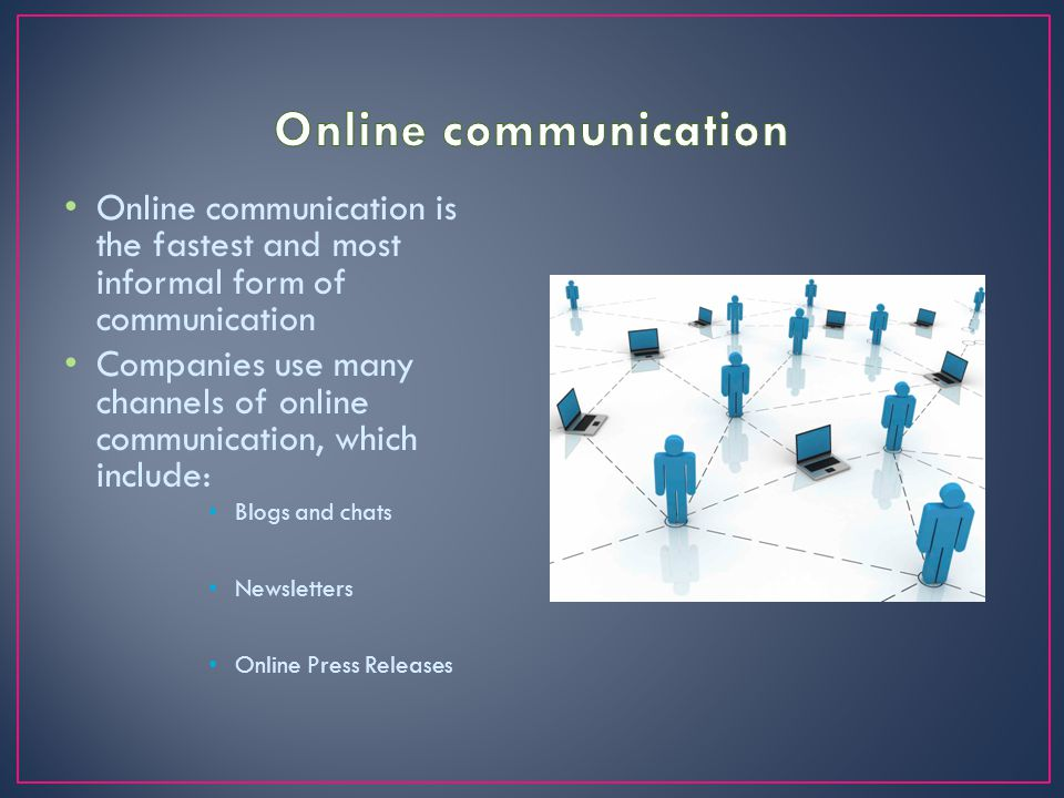 Online communication Online communication is the fastest and most informal form of communication.