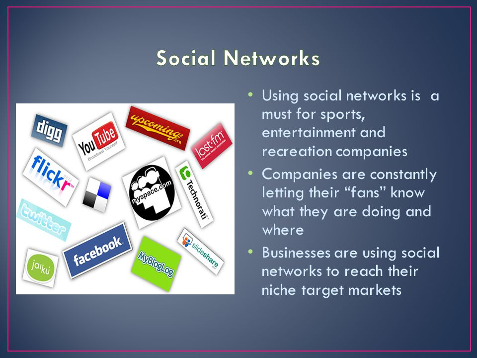 Social Networks Using social networks is a must for sports, entertainment and recreation companies.