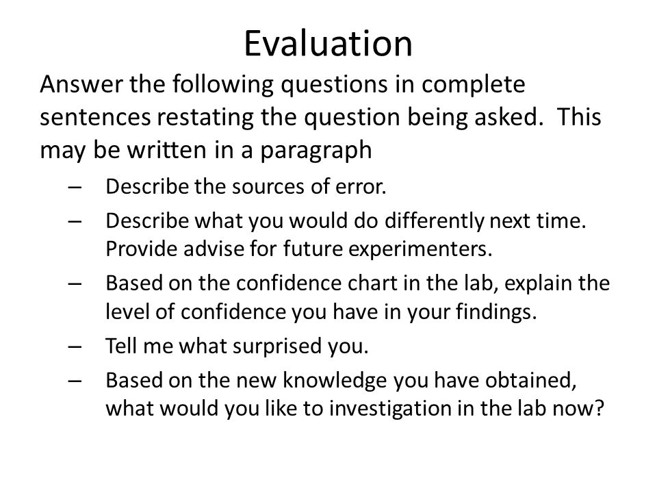 Evaluation Answer the following questions in complete sentences restating the question being asked. This may be written in a paragraph.