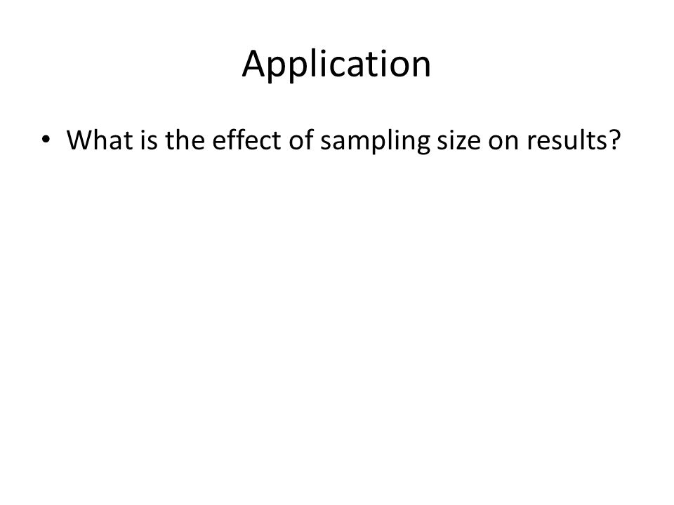 Application What is the effect of sampling size on results