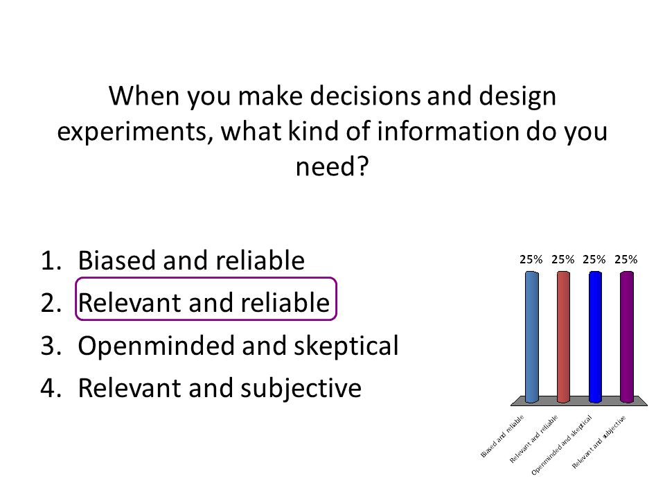 When you make decisions and design experiments, what kind of information do you need
