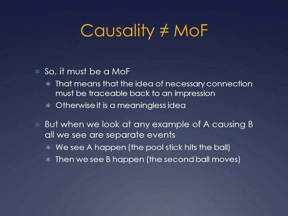 Causality ≠ MoF So, it must be a MoF