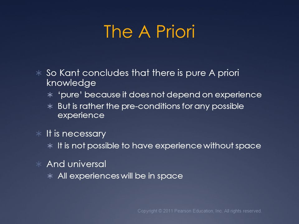 The A Priori So Kant concludes that there is pure A priori knowledge