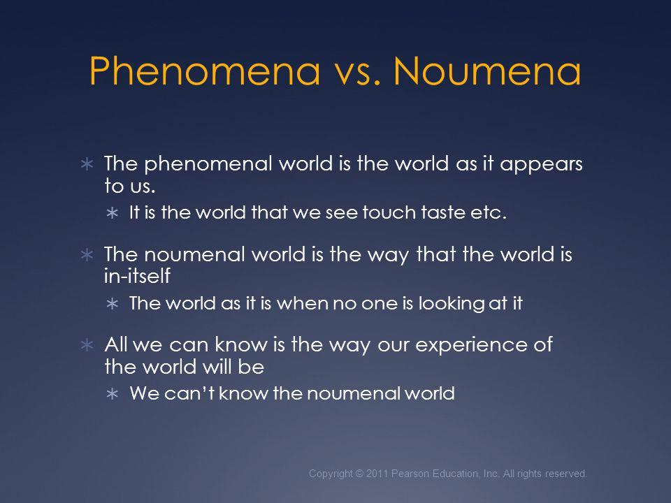 Phenomena vs. Noumena The phenomenal world is the world as it appears to us. It is the world that we see touch taste etc.