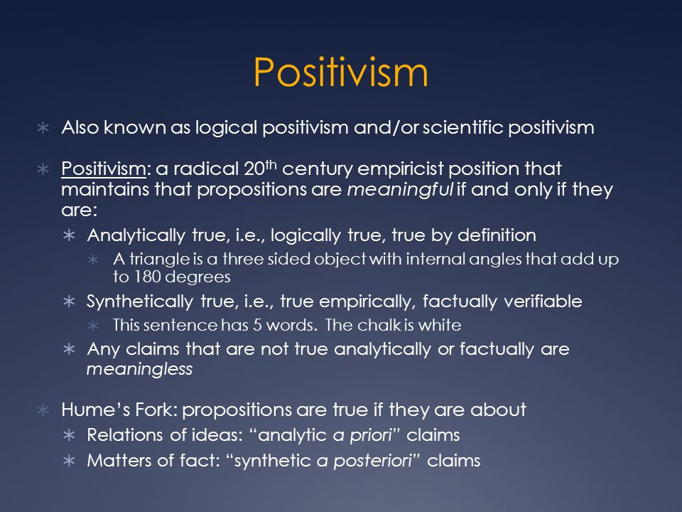 Positivism Also known as logical positivism and/or scientific positivism.