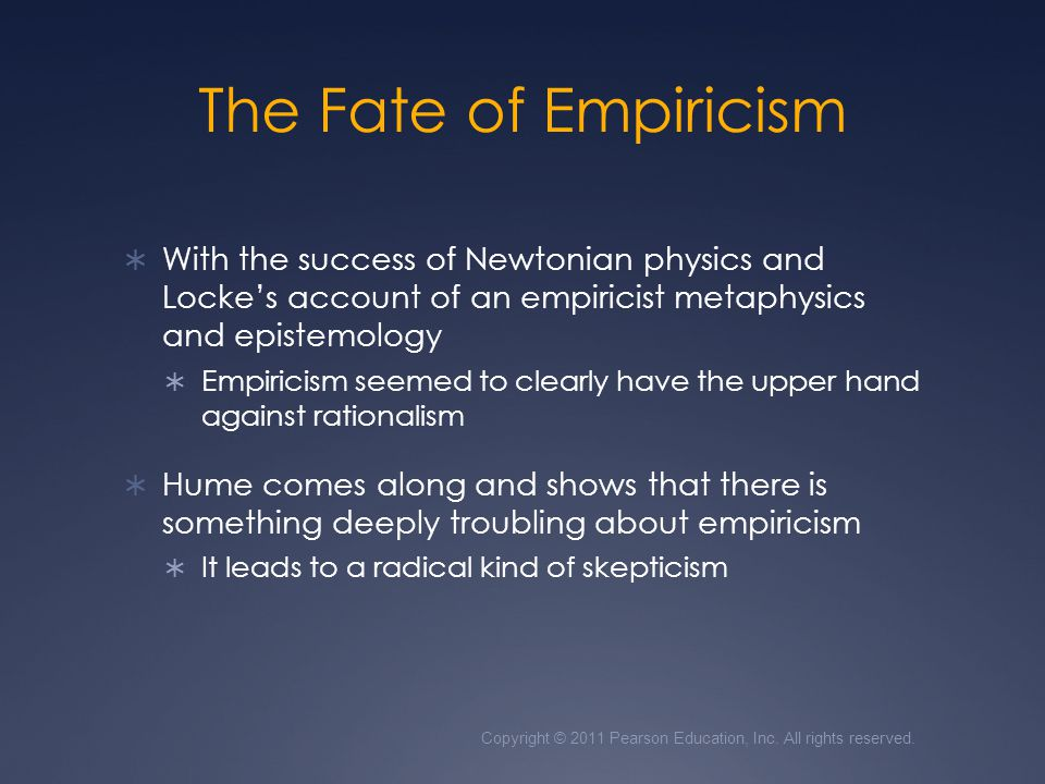 The Fate of Empiricism With the success of Newtonian physics and Locke's account of an empiricist metaphysics and epistemology.