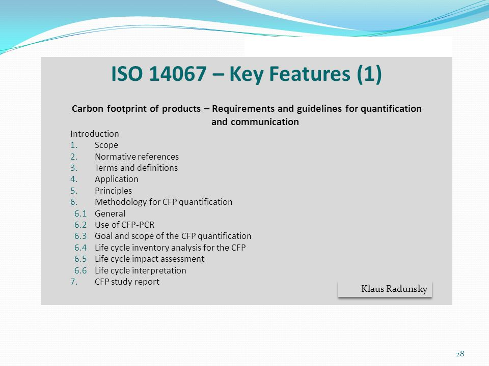 ISO 14067 – Key Features (1) Carbon footprint of products – Requirements and guidelines for quantification.