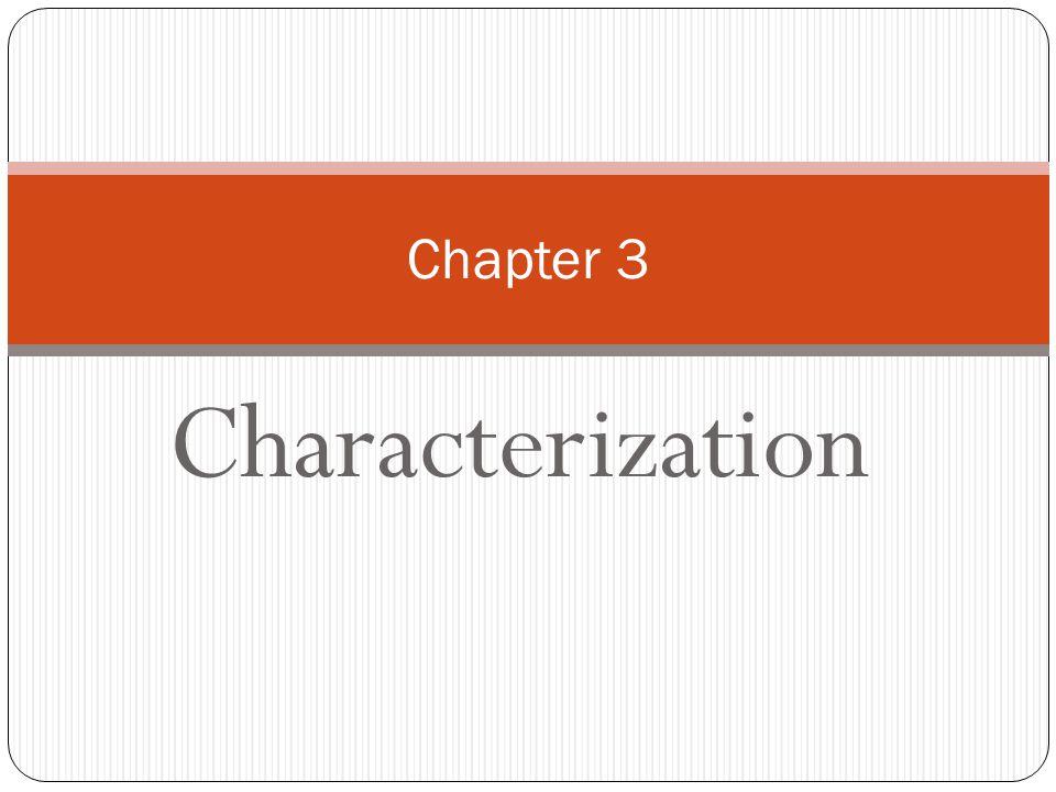 Chapter 3 Characterization