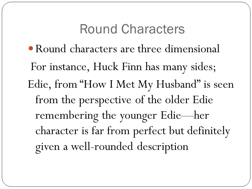Round Characters Round characters are three dimensional