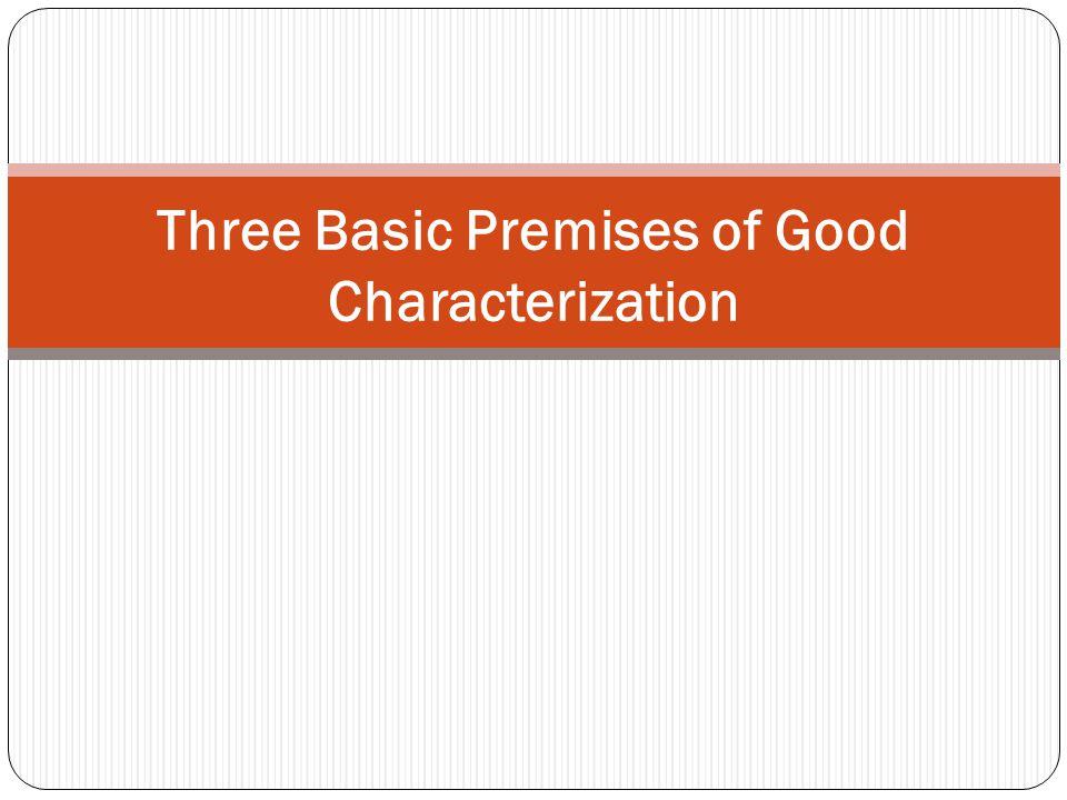 Three Basic Premises of Good Characterization