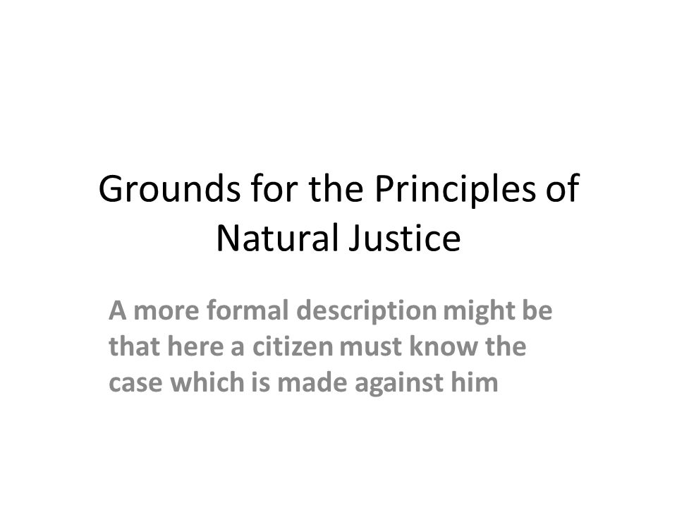 Grounds for the Principles of Natural Justice