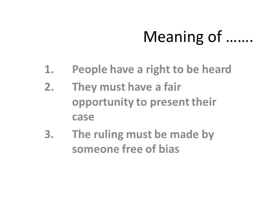 Meaning of ……. 1. People have a right to be heard