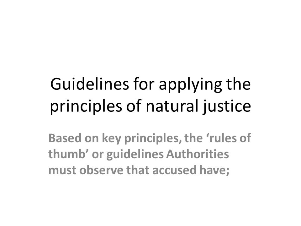 Guidelines for applying the principles of natural justice