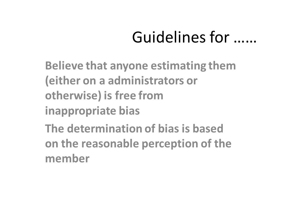 Guidelines for …… Believe that anyone estimating them (either on a administrators or otherwise) is free from inappropriate bias.