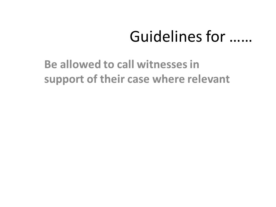 Be allowed to call witnesses in support of their case where relevant