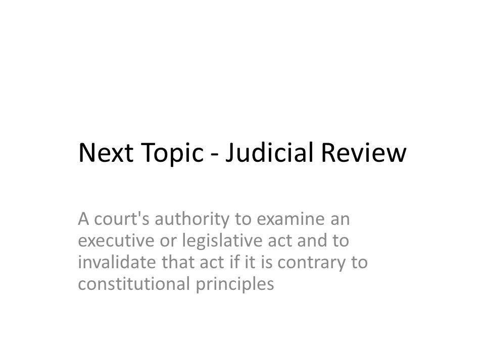Next Topic - Judicial Review