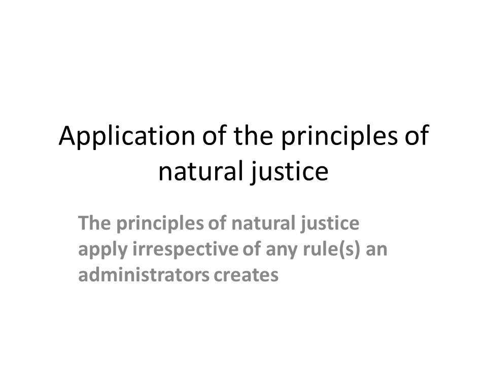 Application of the principles of natural justice