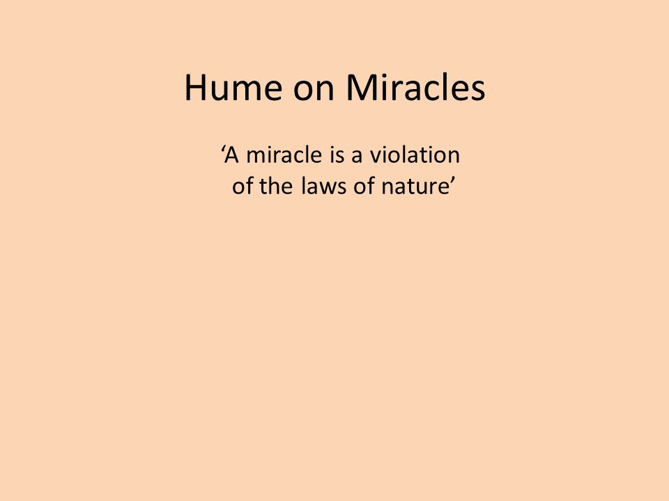 'A miracle is a violation of the laws of nature'