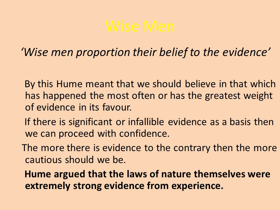 Wise Men 'Wise men proportion their belief to the evidence'