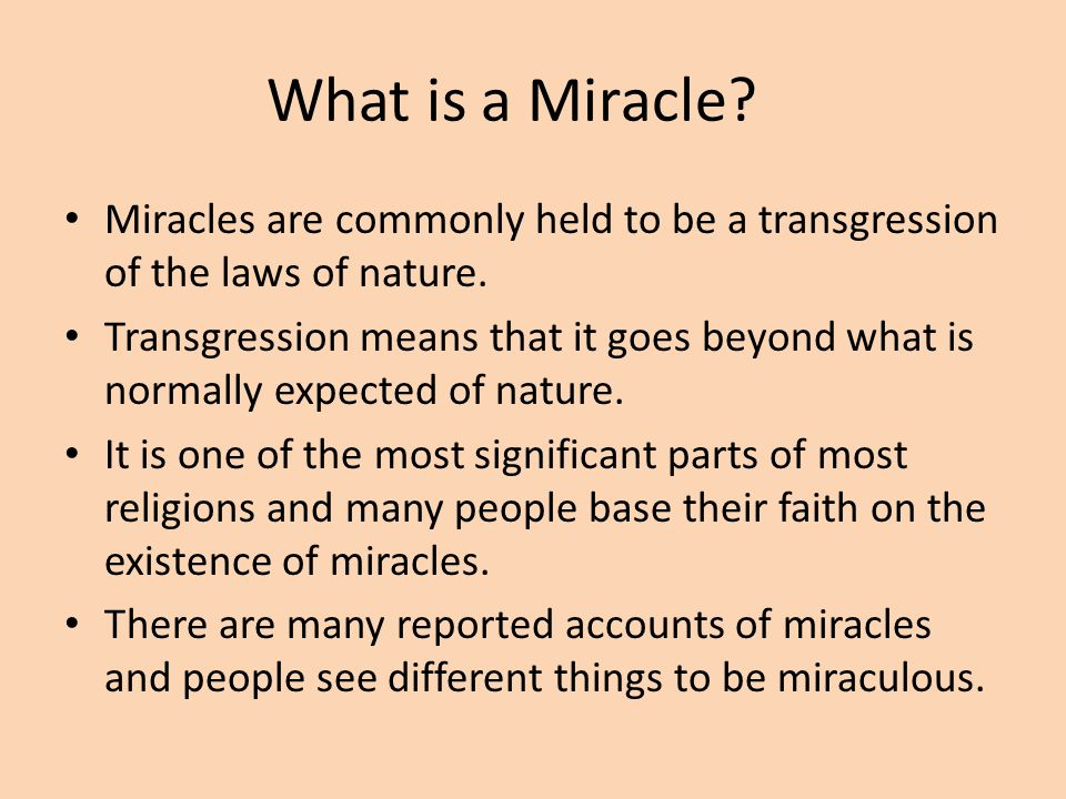 What is a Miracle Miracles are commonly held to be a transgression of the laws of nature.