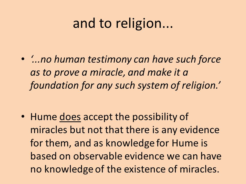and to religion... '...no human testimony can have such force as to prove a miracle, and make it a foundation for any such system of religion.'