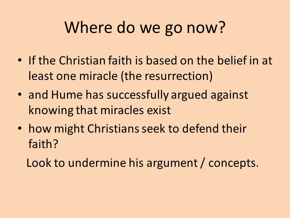 Where do we go now If the Christian faith is based on the belief in at least one miracle (the resurrection)