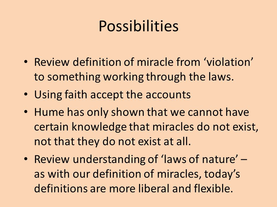 Possibilities Review definition of miracle from 'violation' to something working through the laws. Using faith accept the accounts.
