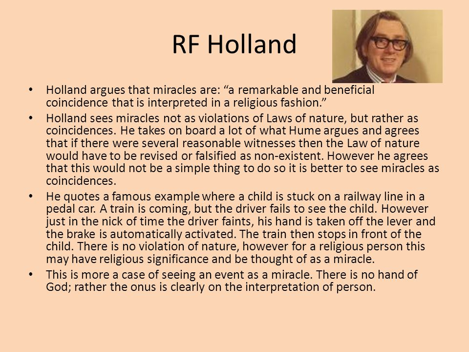 RF Holland Holland argues that miracles are: a remarkable and beneficial coincidence that is interpreted in a religious fashion.