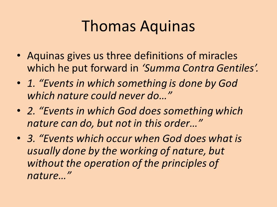 Thomas Aquinas Aquinas gives us three definitions of miracles which he put forward in 'Summa Contra Gentiles'.