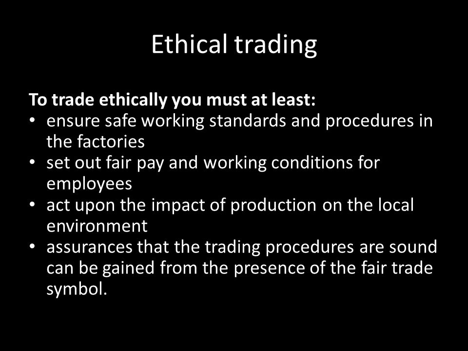 Ethical trading To trade ethically you must at least: