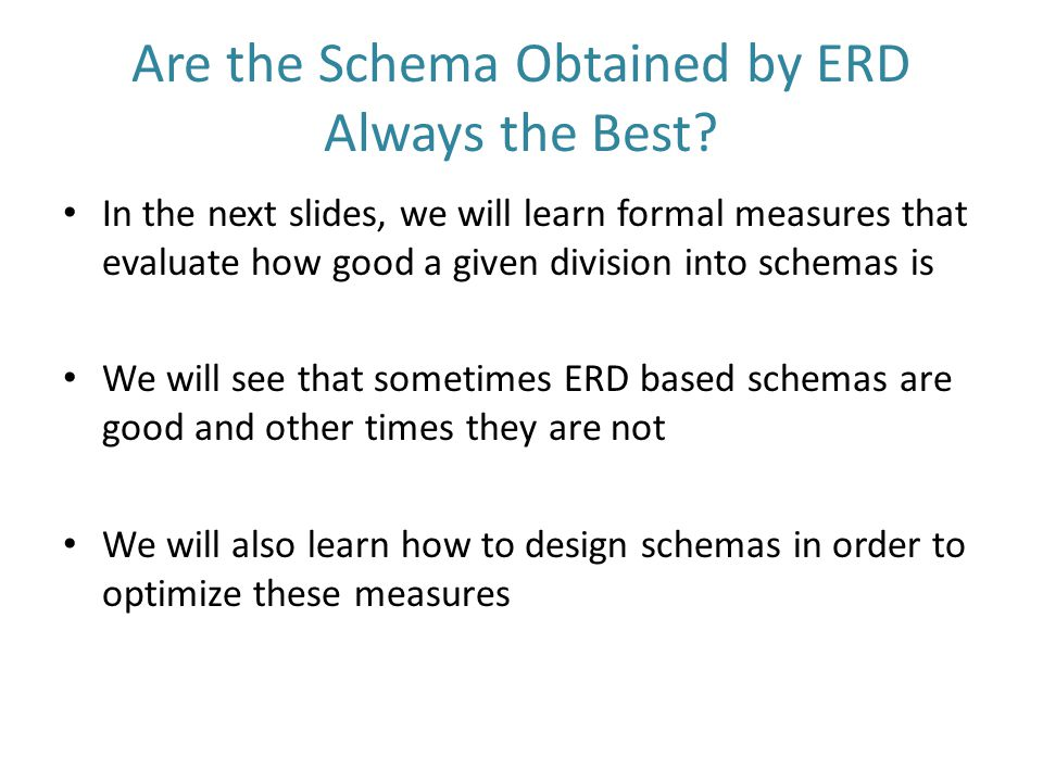 Are the Schema Obtained by ERD Always the Best