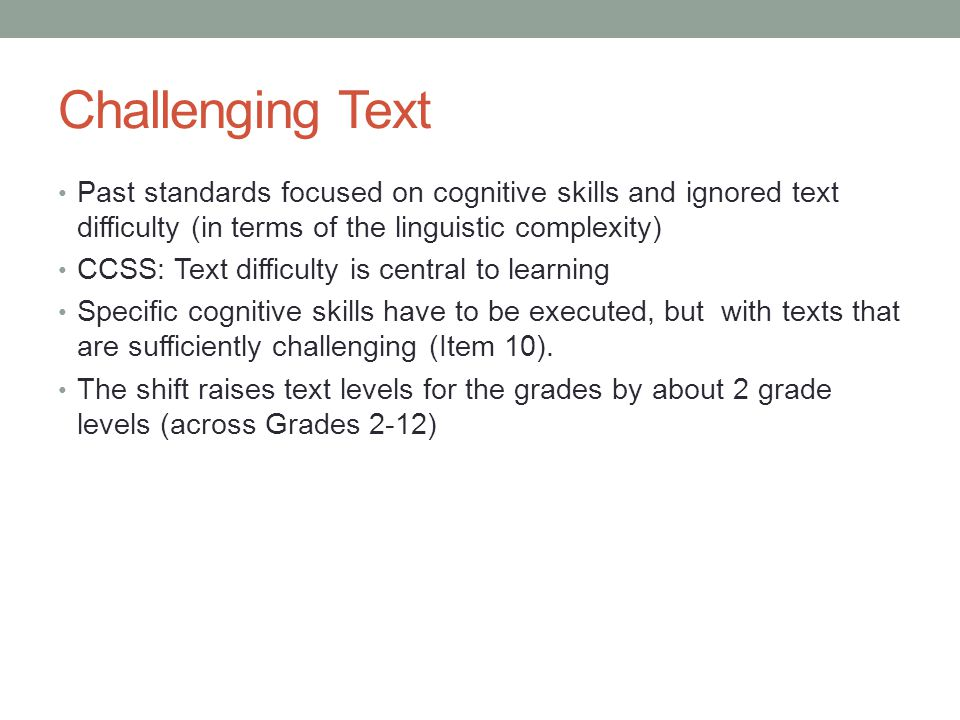 Challenging Text Past standards focused on cognitive skills and ignored text difficulty (in terms of the linguistic complexity)