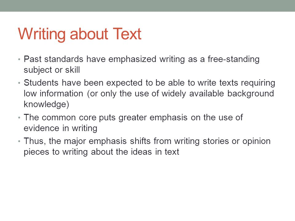 Writing about Text Past standards have emphasized writing as a free-standing subject or skill.