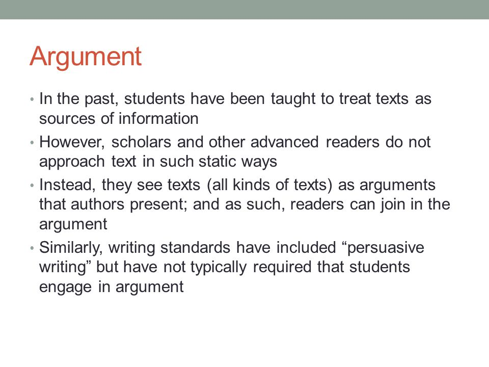 Argument In the past, students have been taught to treat texts as sources of information.