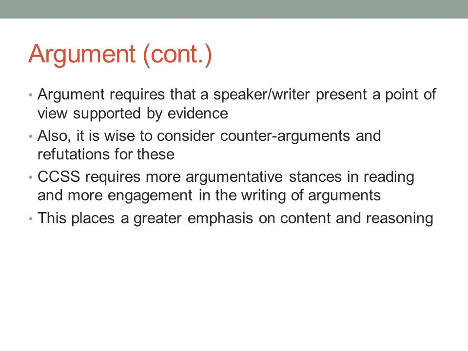 Argument (cont.) Argument requires that a speaker/writer present a point of view supported by evidence.