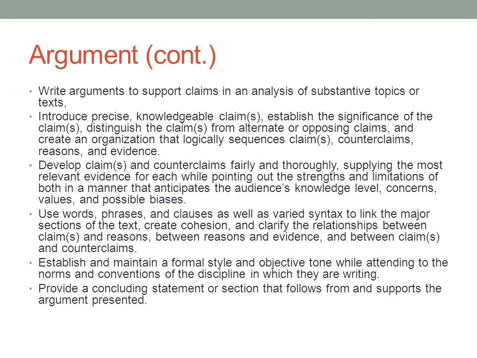 Argument (cont.) Write arguments to support claims in an analysis of substantive topics or texts,