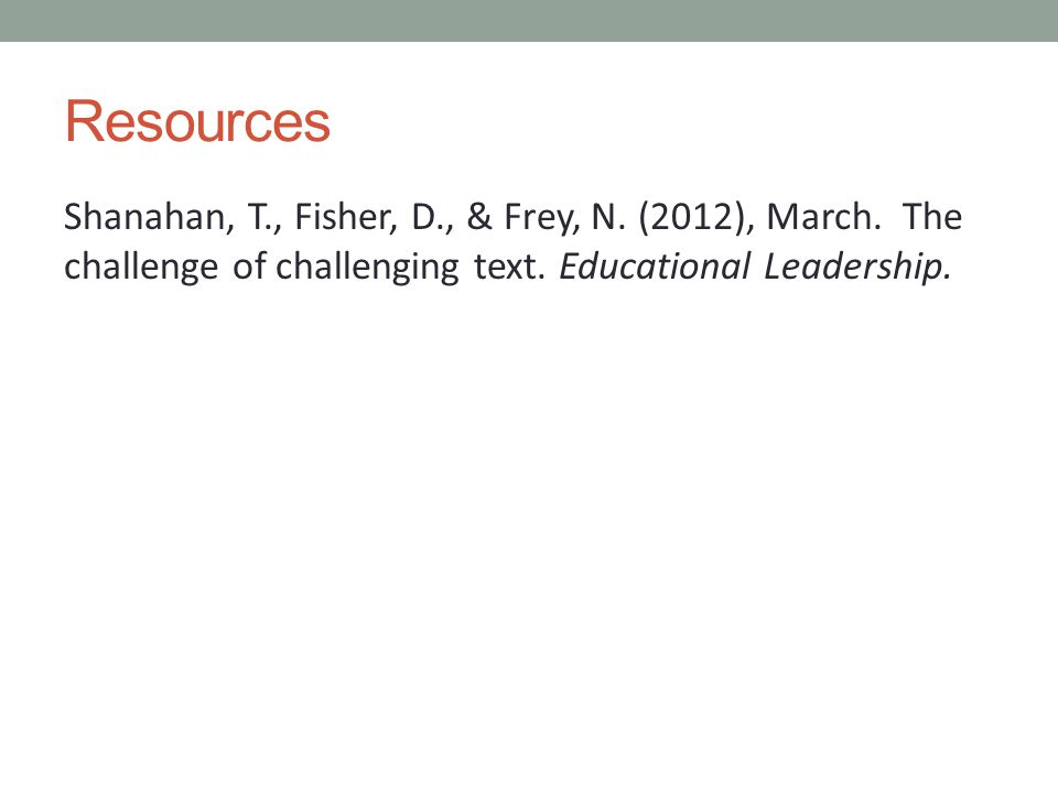Resources Shanahan, T., Fisher, D., & Frey, N. (2012), March.