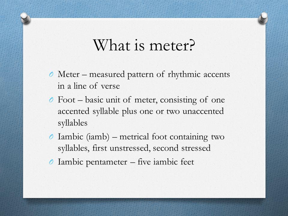 What is meter Meter – measured pattern of rhythmic accents in a line of verse.