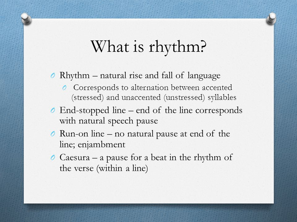 What is rhythm Rhythm – natural rise and fall of language
