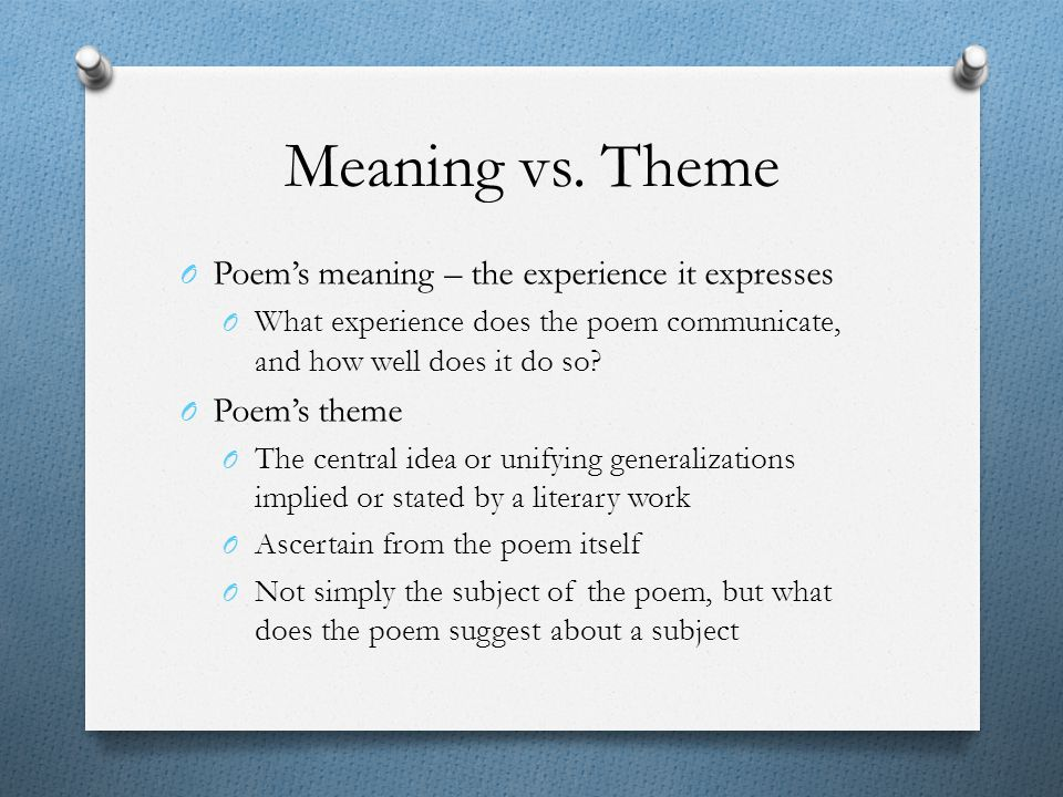 Meaning vs. Theme Poem's meaning – the experience it expresses